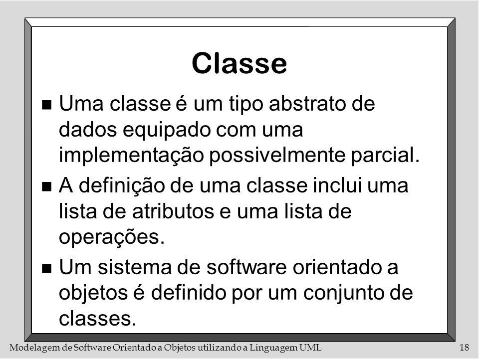 Classe Uma classe é um tipo abstrato de dados equipado com uma implementação possivelmente parcial.