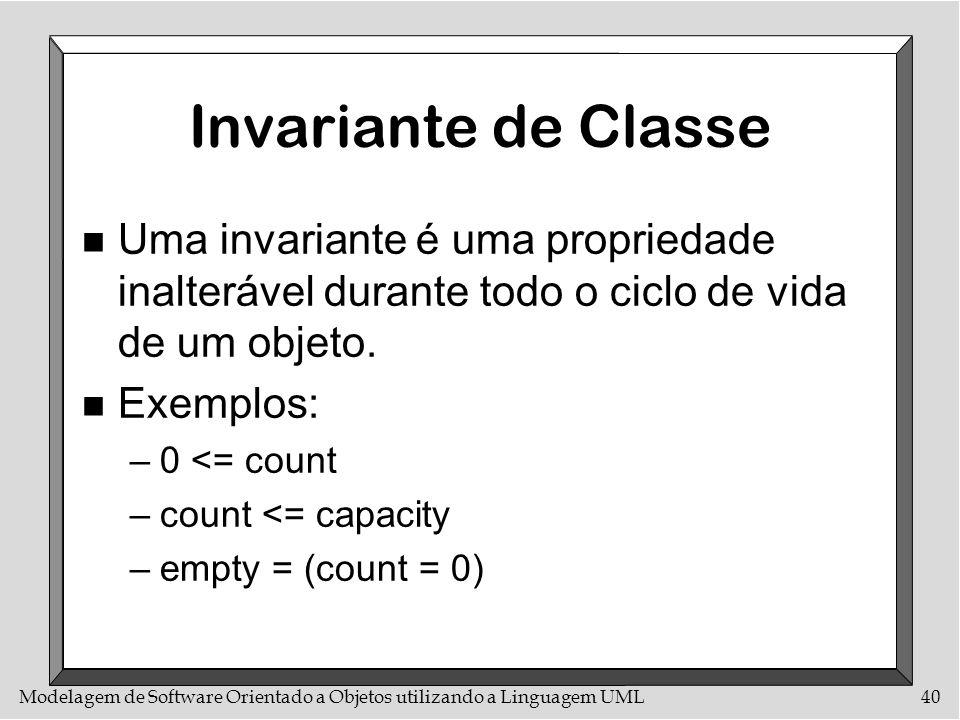 Invariante de Classe Uma invariante é uma propriedade inalterável durante todo o ciclo de vida de um objeto.