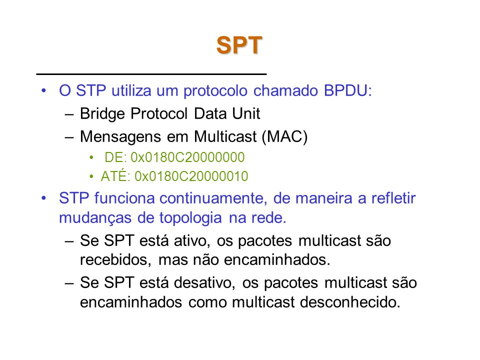 SPT O STP utiliza um protocolo chamado BPDU: Bridge Protocol Data Unit