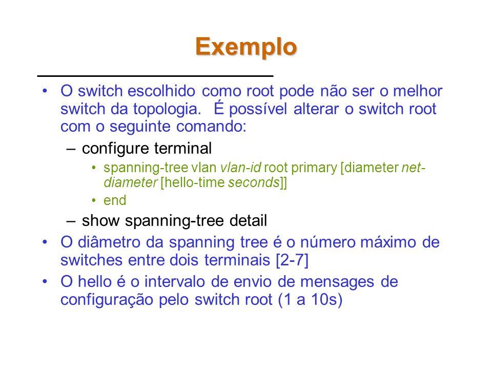 Exemplo O switch escolhido como root pode não ser o melhor switch da topologia. É possível alterar o switch root com o seguinte comando: