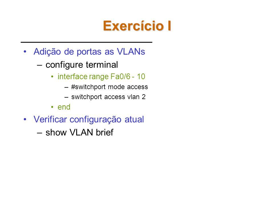 Exercício I Adição de portas as VLANs configure terminal