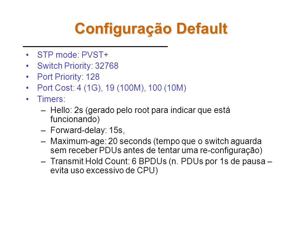 Configuração Default STP mode: PVST+ Switch Priority: 32768