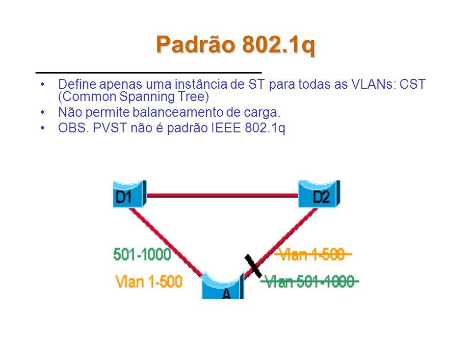 Padrão 802.1q Define apenas uma instância de ST para todas as VLANs: CST (Common Spanning Tree) Não permite balanceamento de carga.