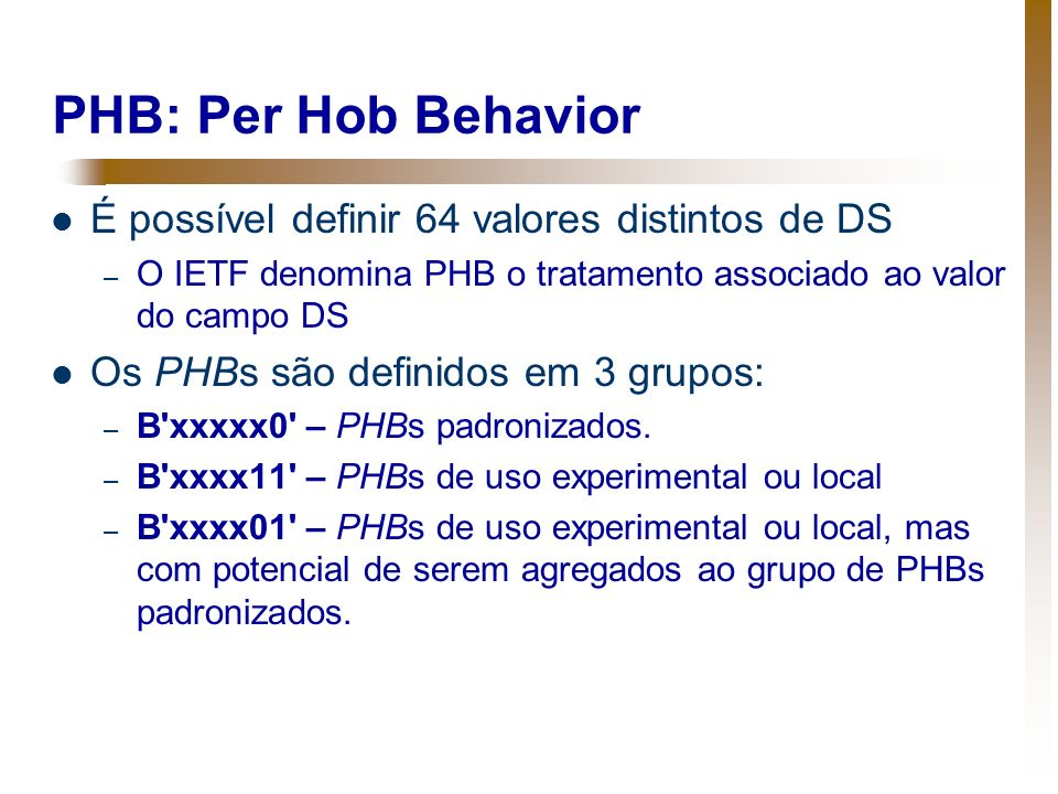 PHB: Per Hob Behavior É possível definir 64 valores distintos de DS