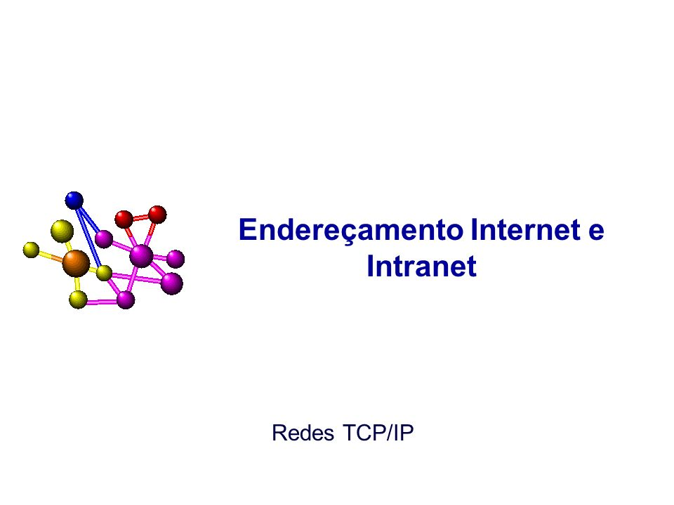 Endereçamento Internet e Intranet