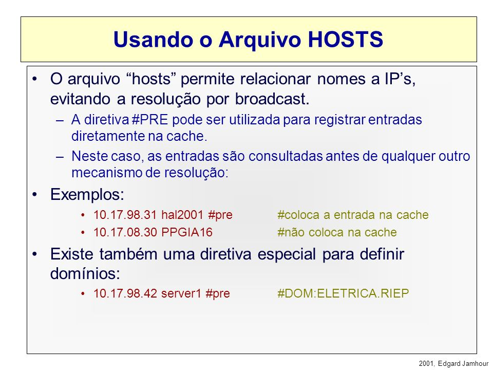 Usando o Arquivo HOSTS O arquivo hosts permite relacionar nomes a IP's, evitando a resolução por broadcast.