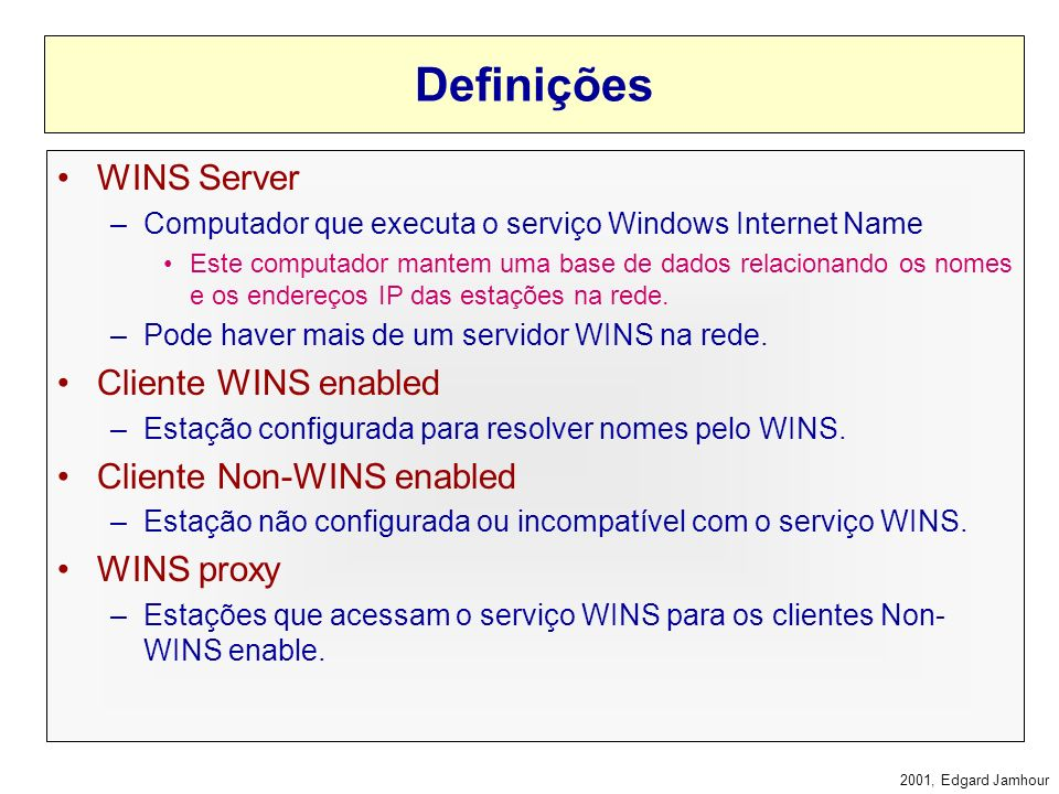 Definições WINS Server Cliente WINS enabled Cliente Non-WINS enabled
