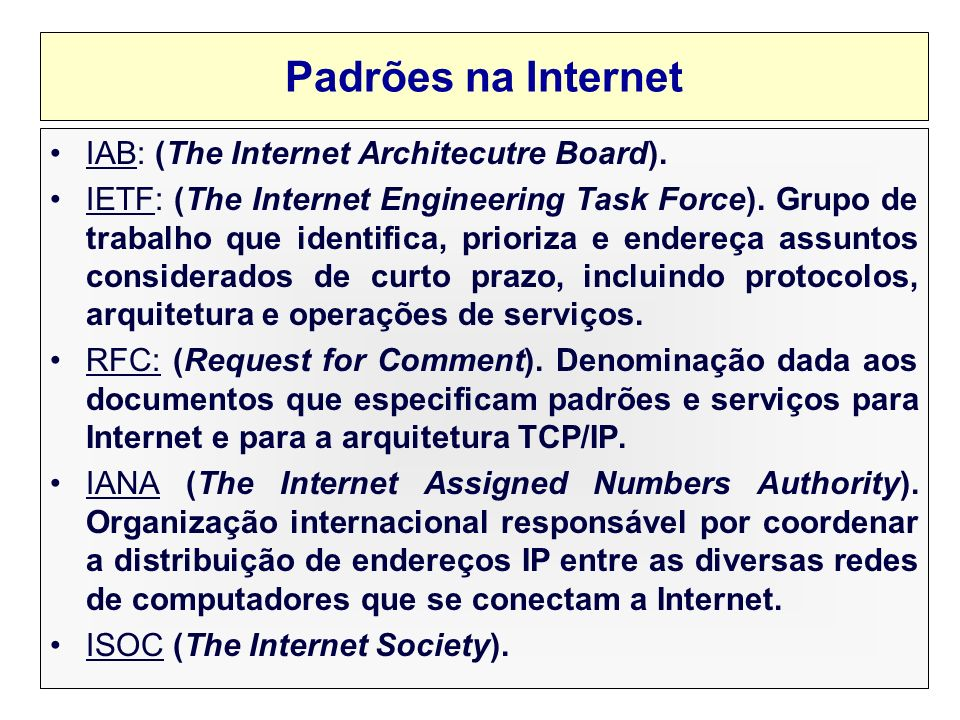 Padrões na Internet IAB: (The Internet Architecutre Board).