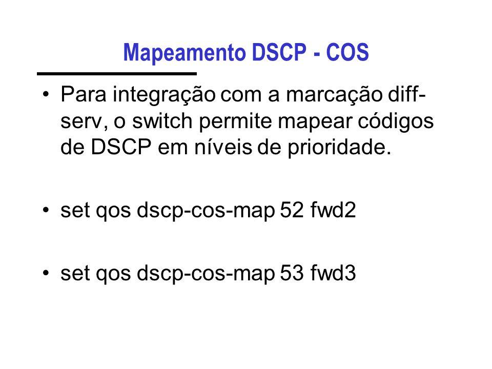 Mapeamento DSCP - COS Para integração com a marcação diff-serv, o switch permite mapear códigos de DSCP em níveis de prioridade.