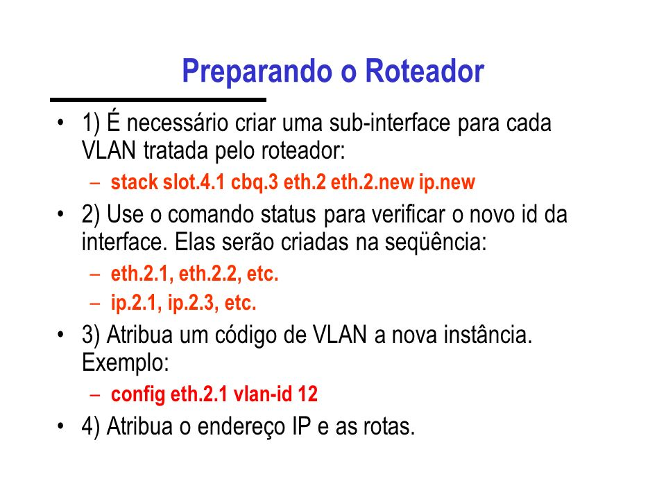 Preparando o Roteador 1) É necessário criar uma sub-interface para cada VLAN tratada pelo roteador: