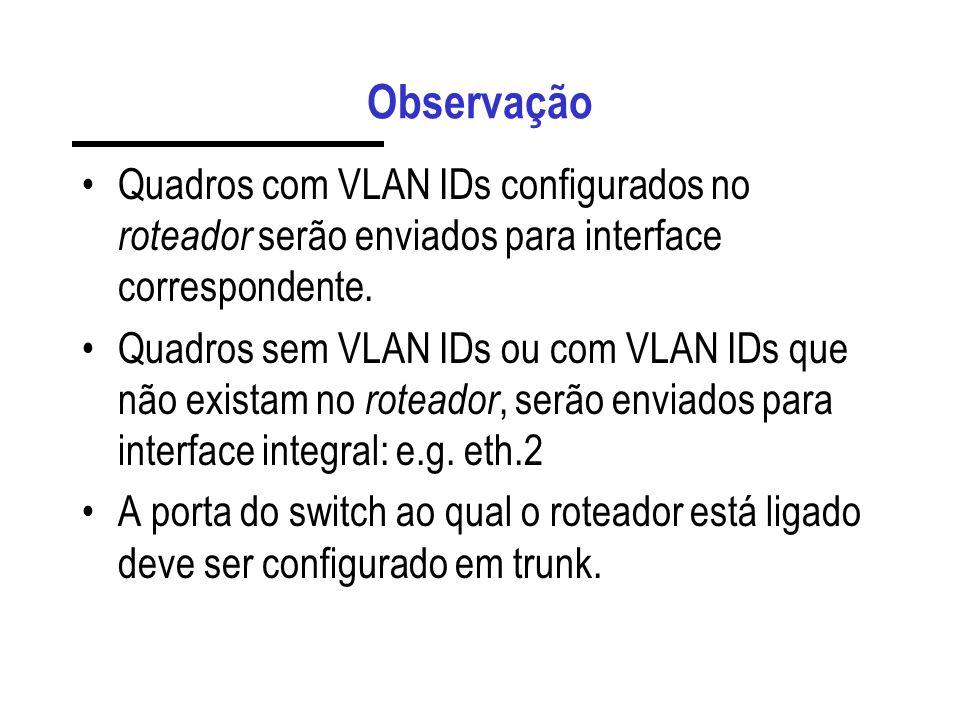 ObservaçãoQuadros com VLAN IDs configurados no roteador serão enviados para interface correspondente.