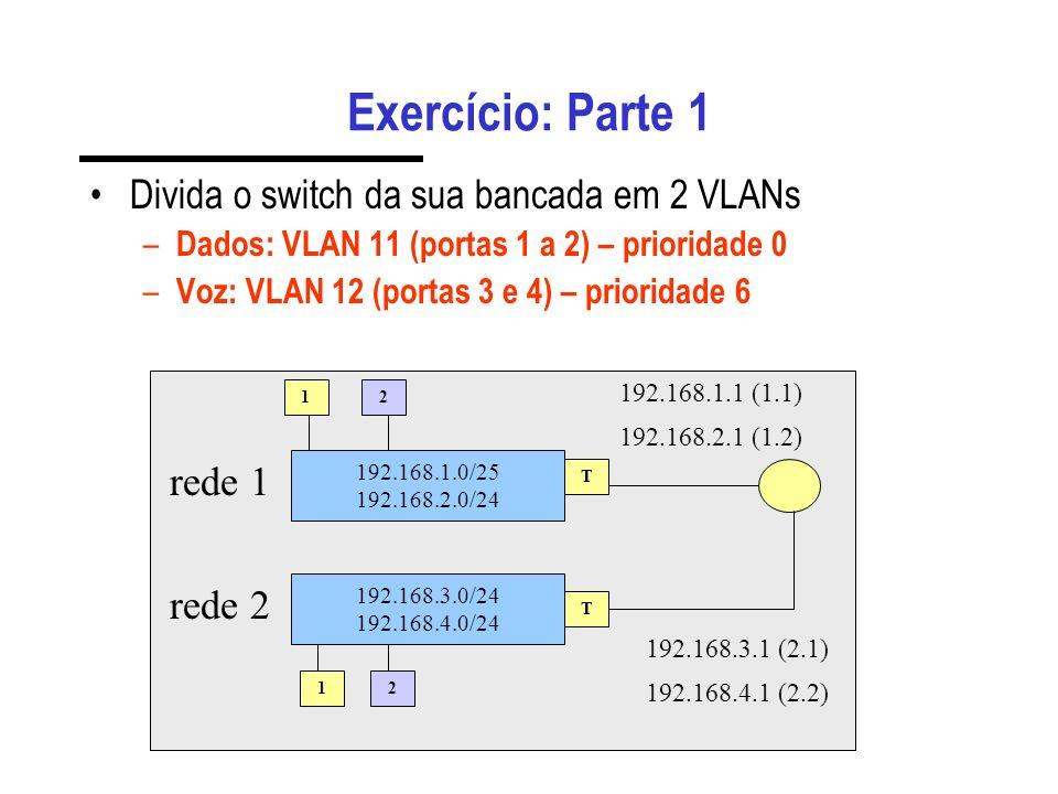 Exercício: Parte 1 Divida o switch da sua bancada em 2 VLANs rede 1