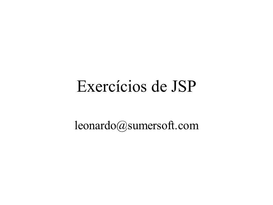 Exercícios de JSP leonardo@sumersoft.com