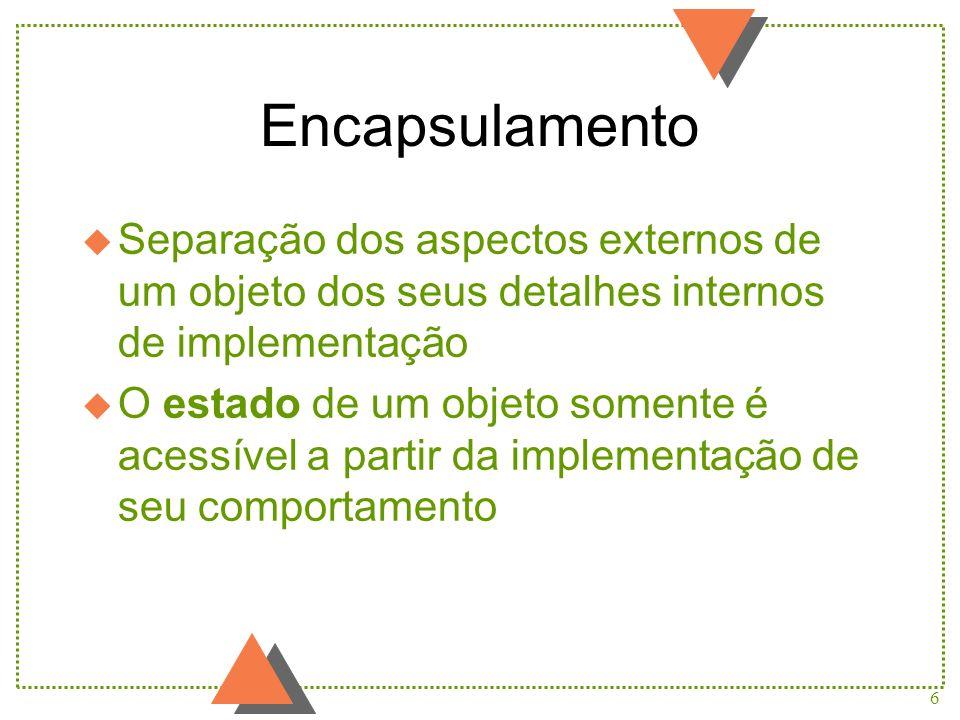 Encapsulamento Separação dos aspectos externos de um objeto dos seus detalhes internos de implementação.