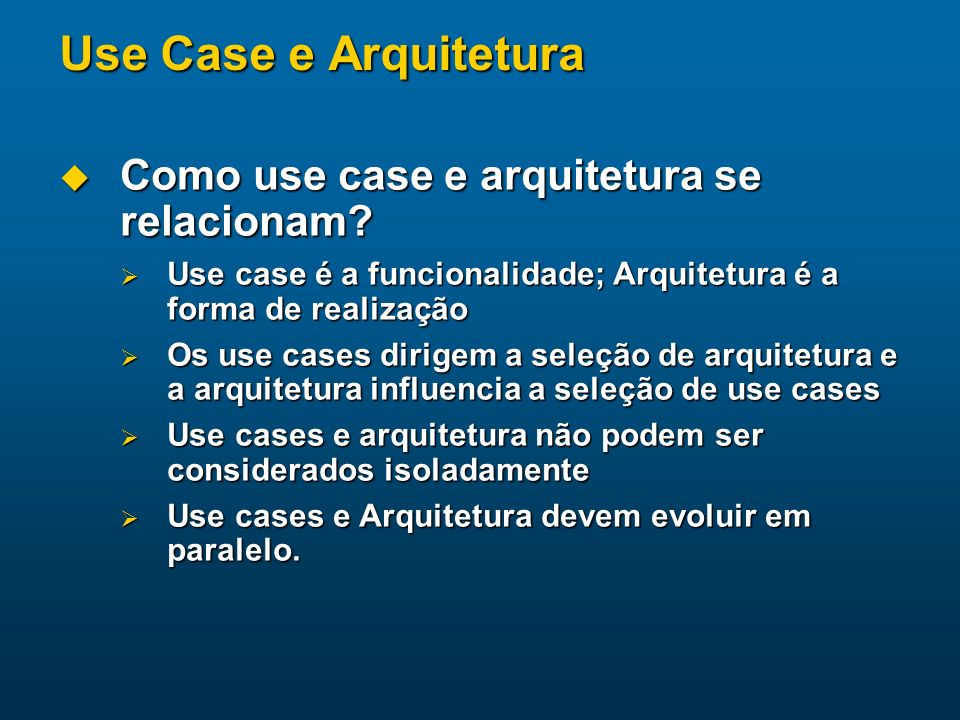 Use Case e Arquitetura Como use case e arquitetura se relacionam