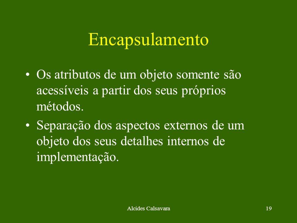EncapsulamentoOs atributos de um objeto somente são acessíveis a partir dos seus próprios métodos.