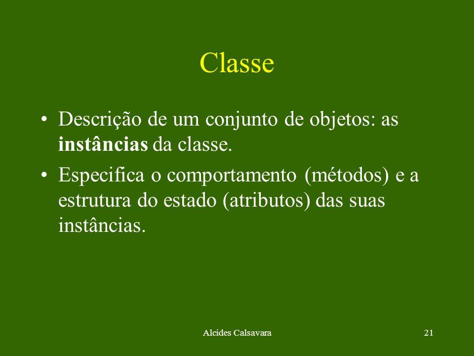 Classe Descrição de um conjunto de objetos: as instâncias da classe.