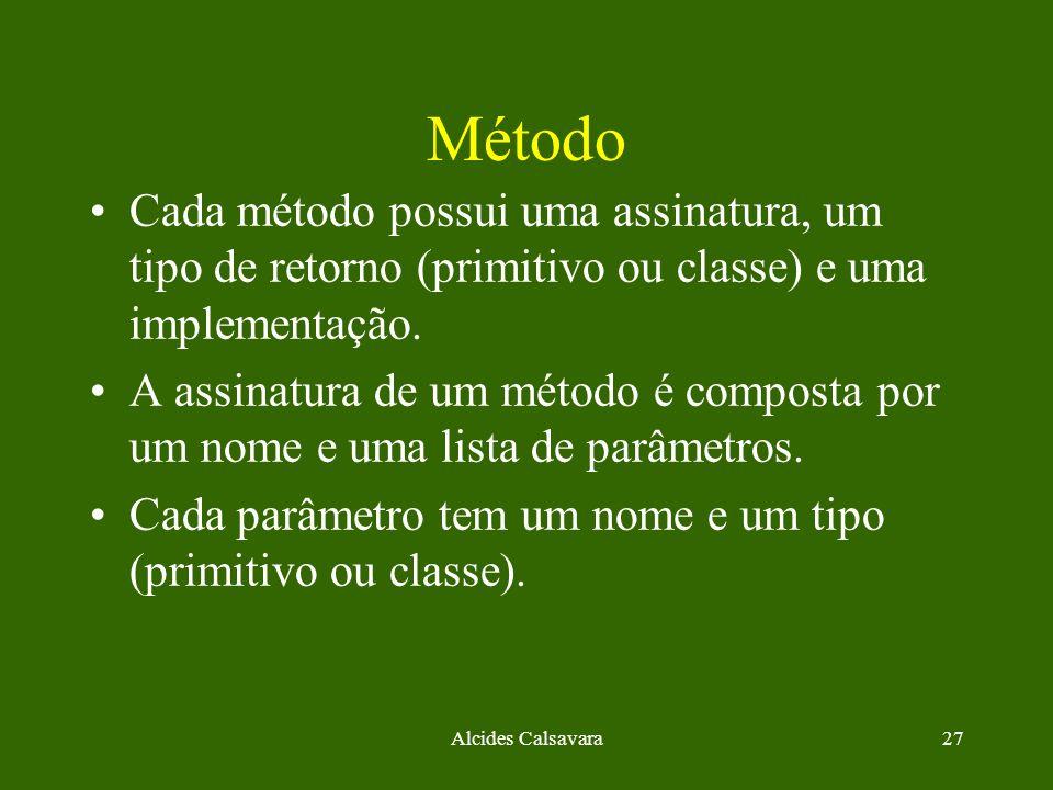 Método Cada método possui uma assinatura, um tipo de retorno (primitivo ou classe) e uma implementação.