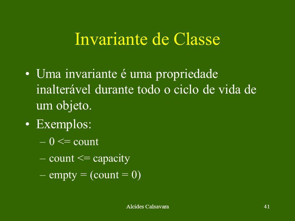 Invariante de ClasseUma invariante é uma propriedade inalterável durante todo o ciclo de vida de um objeto.