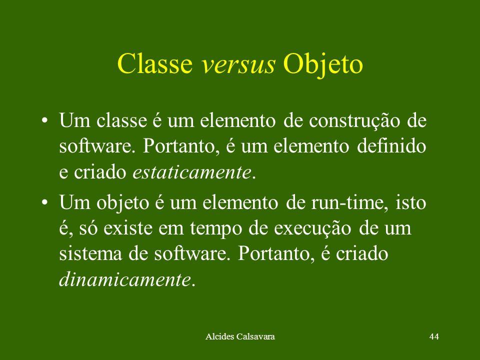 Classe versus ObjetoUm classe é um elemento de construção de software. Portanto, é um elemento definido e criado estaticamente.