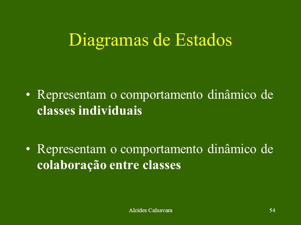 Diagramas de EstadosRepresentam o comportamento dinâmico de classes individuais. Representam o comportamento dinâmico de colaboração entre classes.