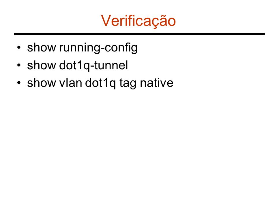 Verificação show running-config show dot1q-tunnel