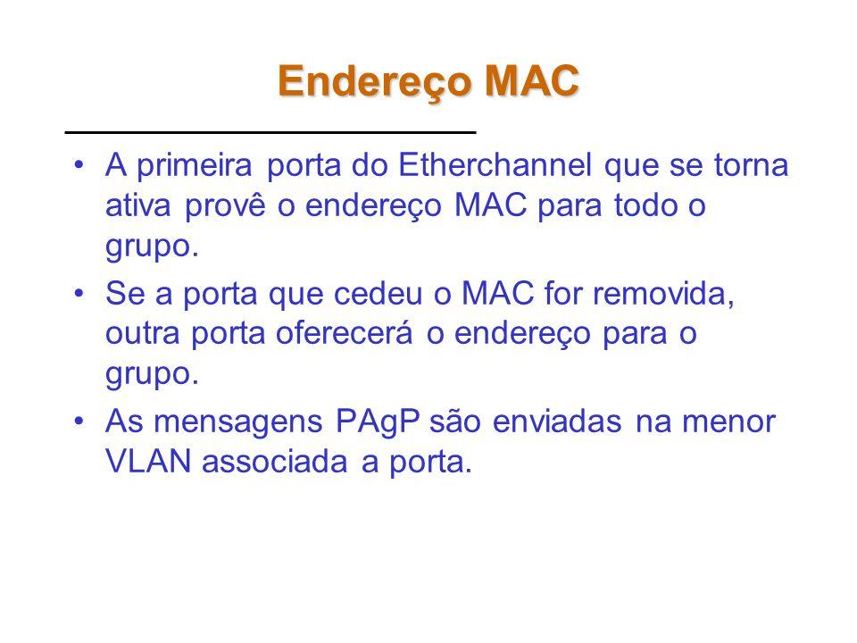 Endereço MACA primeira porta do Etherchannel que se torna ativa provê o endereço MAC para todo o grupo.