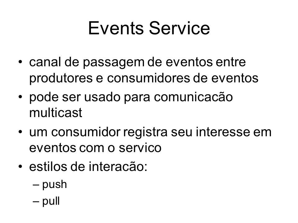 Events Service canal de passagem de eventos entre produtores e consumidores de eventos. pode ser usado para comunicacão multicast.