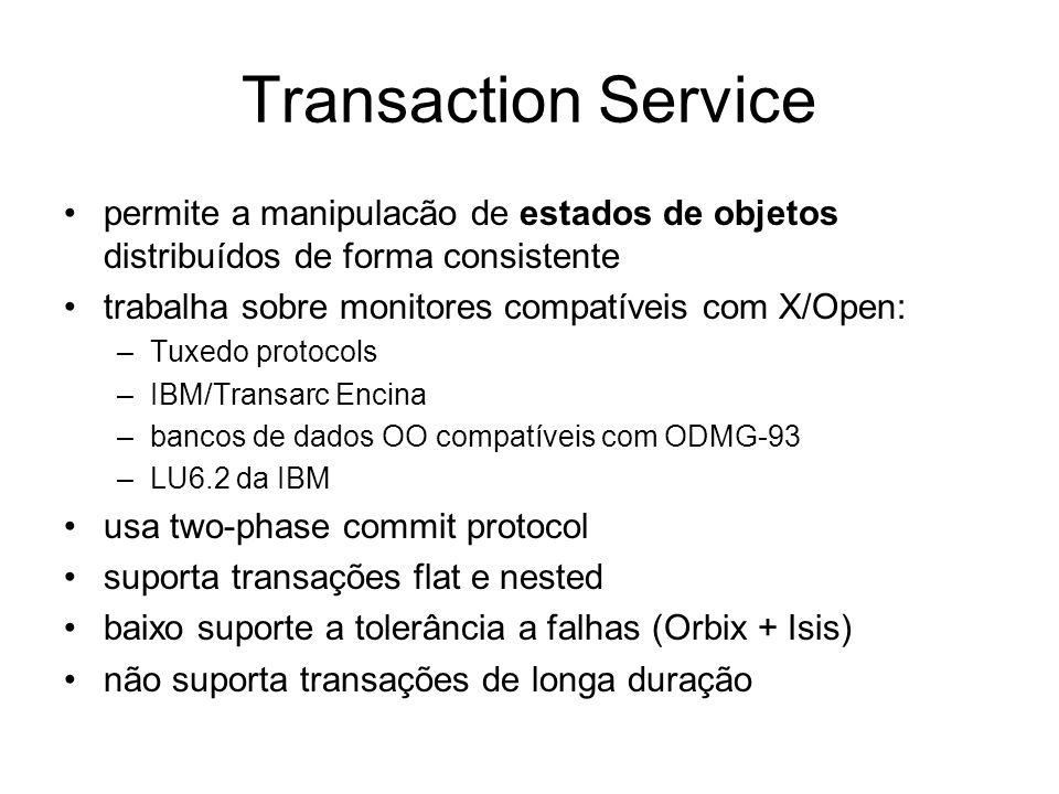 Transaction Service permite a manipulacão de estados de objetos distribuídos de forma consistente. trabalha sobre monitores compatíveis com X/Open: