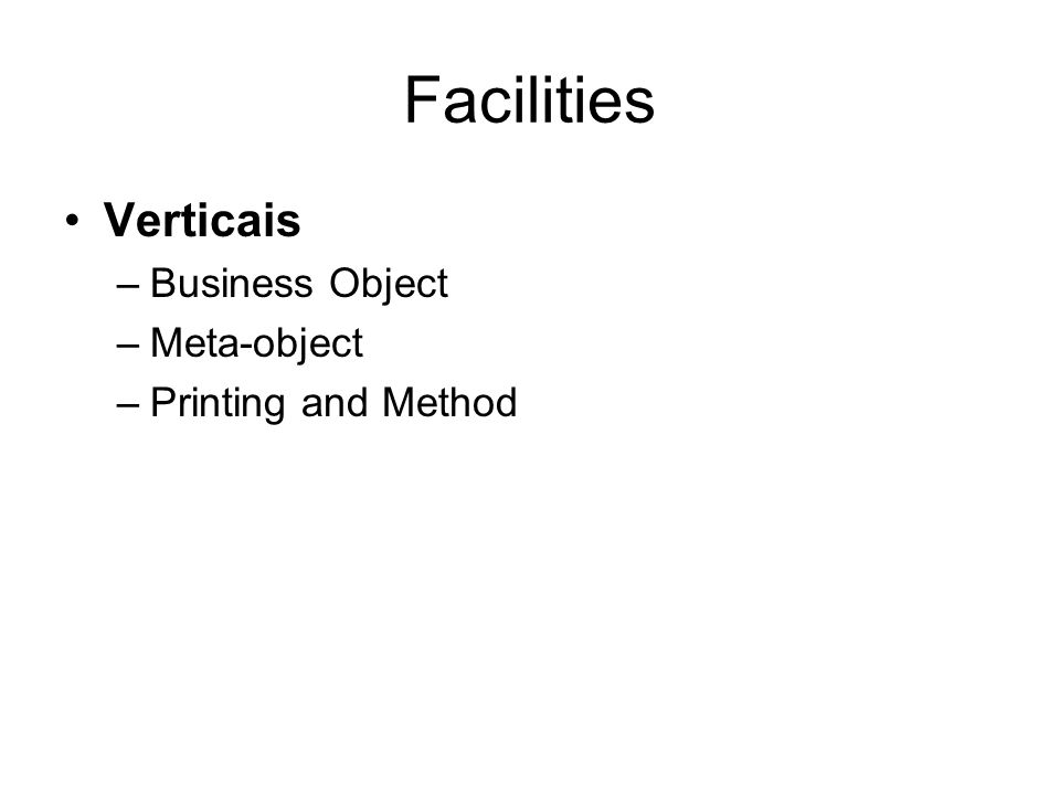 Facilities Verticais Business Object Meta-object Printing and Method