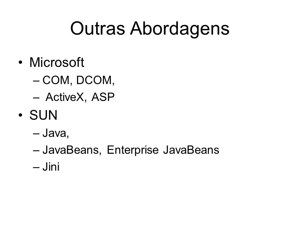 Outras Abordagens Microsoft SUN COM, DCOM, ActiveX, ASP Java,