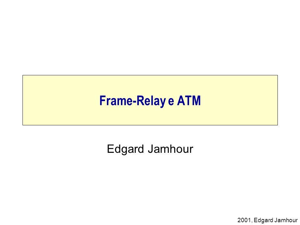 Frame-Relay e ATM Edgard Jamhour
