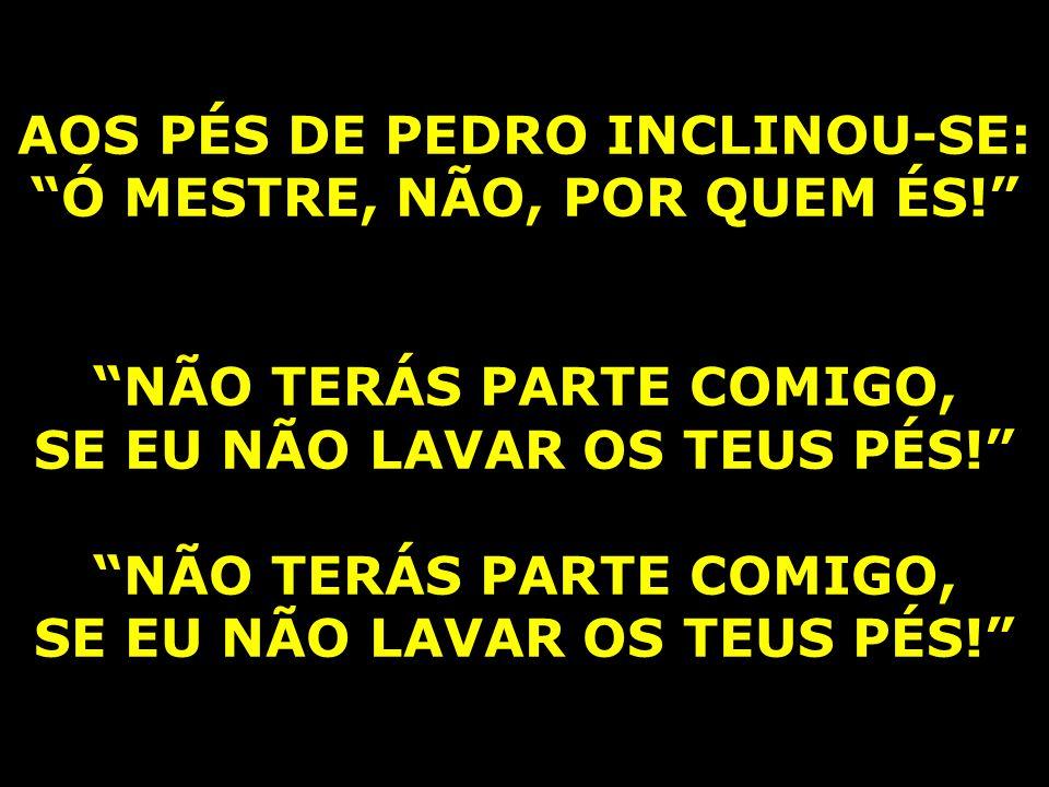 AOS PÉS DE PEDRO INCLINOU-SE: Ó MESTRE, NÃO, POR QUEM ÉS!