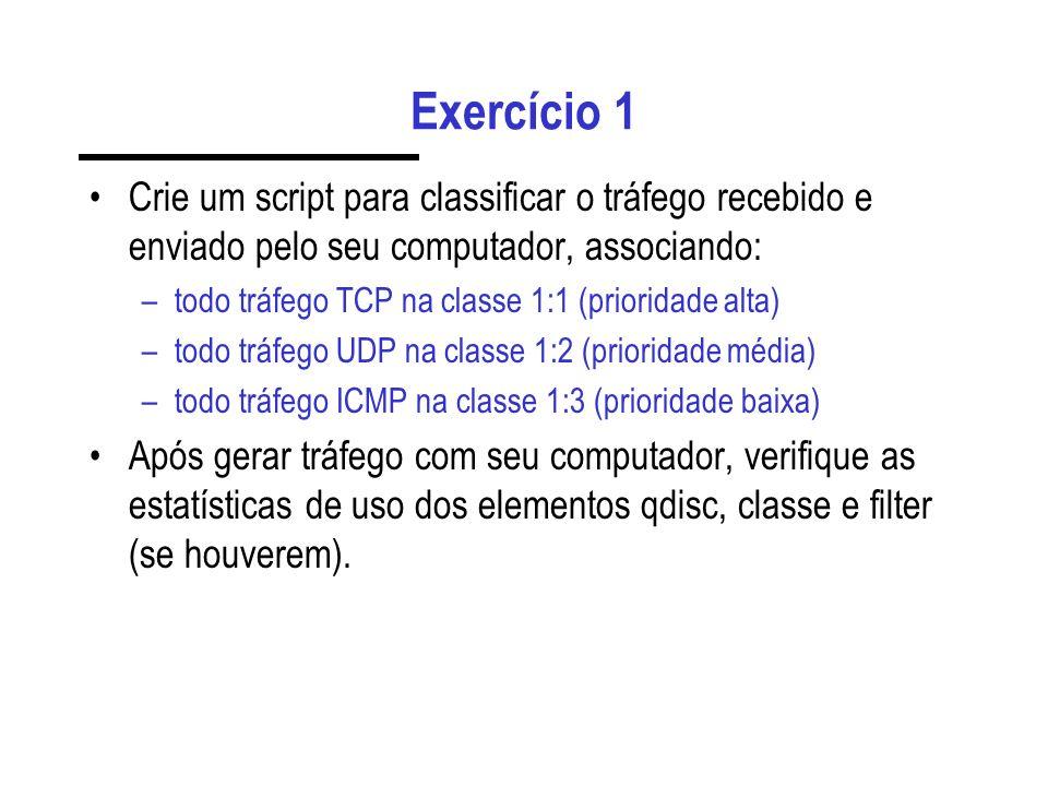 Exercício 1 Crie um script para classificar o tráfego recebido e enviado pelo seu computador, associando: