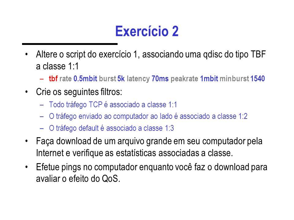 Exercício 2 Altere o script do exercício 1, associando uma qdisc do tipo TBF a classe 1:1.