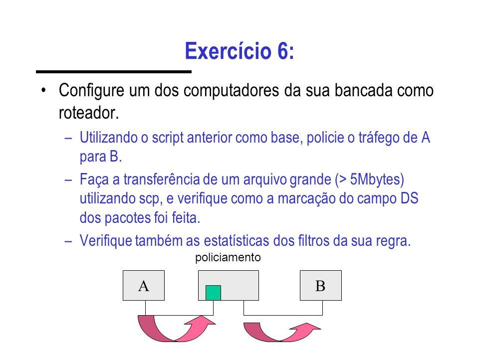 Exercício 6: Configure um dos computadores da sua bancada como roteador. Utilizando o script anterior como base, policie o tráfego de A para B.