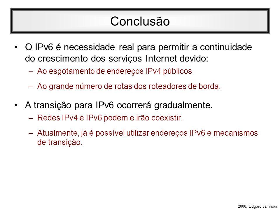Conclusão O IPv6 é necessidade real para permitir a continuidade do crescimento dos serviços Internet devido: