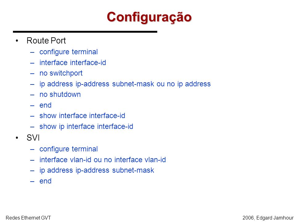 Configuração Route Port SVI configure terminal interface interface-id