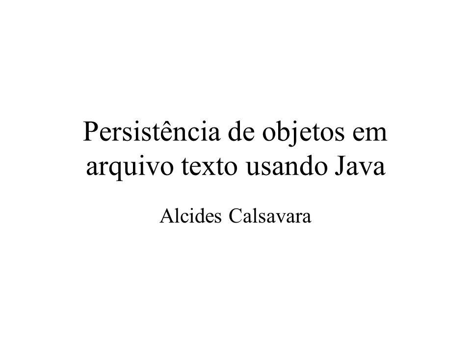 Persistência de objetos em arquivo texto usando Java