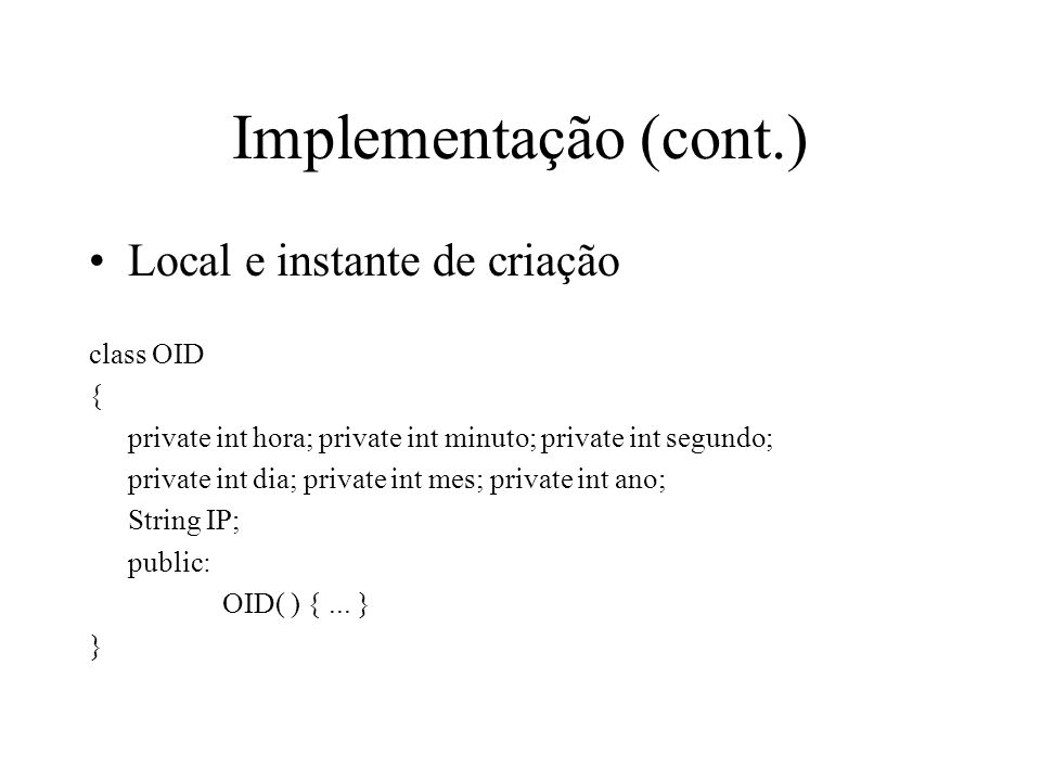 Implementação (cont.) Local e instante de criação class OID {