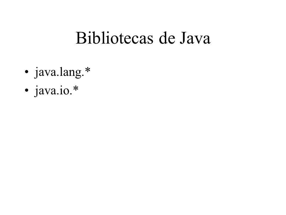 Bibliotecas de Java java.lang.* java.io.*