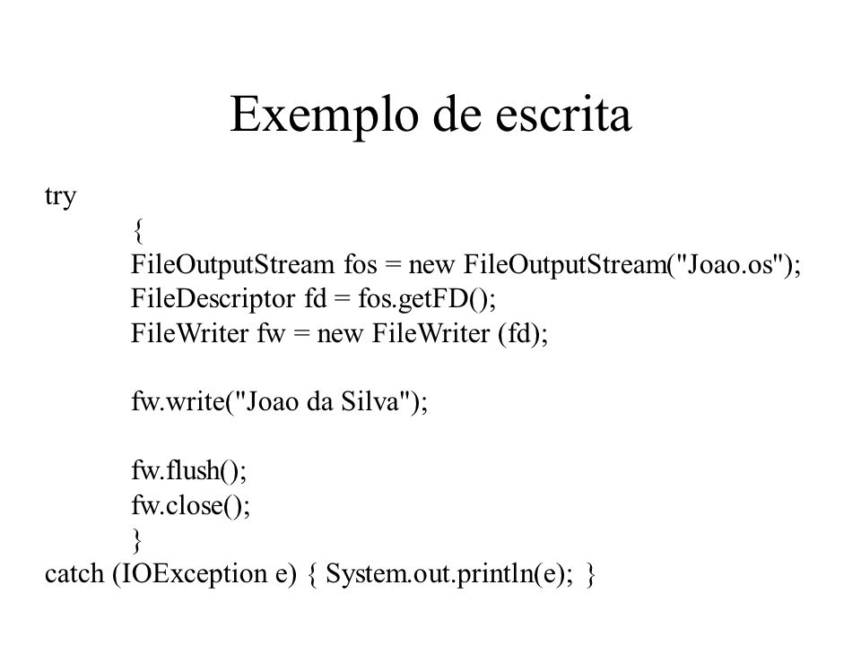 Exemplo de escrita try {