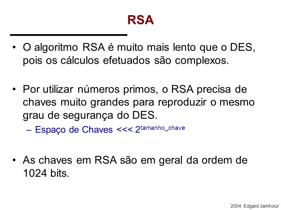 RSAO algoritmo RSA é muito mais lento que o DES, pois os cálculos efetuados são complexos.