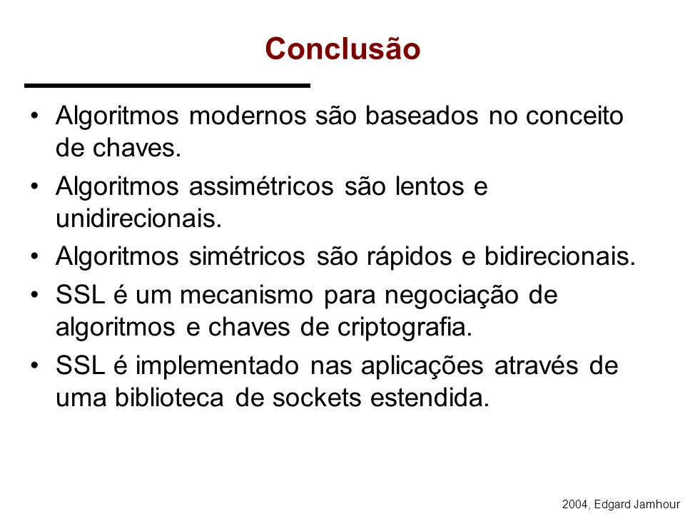 Conclusão Algoritmos modernos são baseados no conceito de chaves.