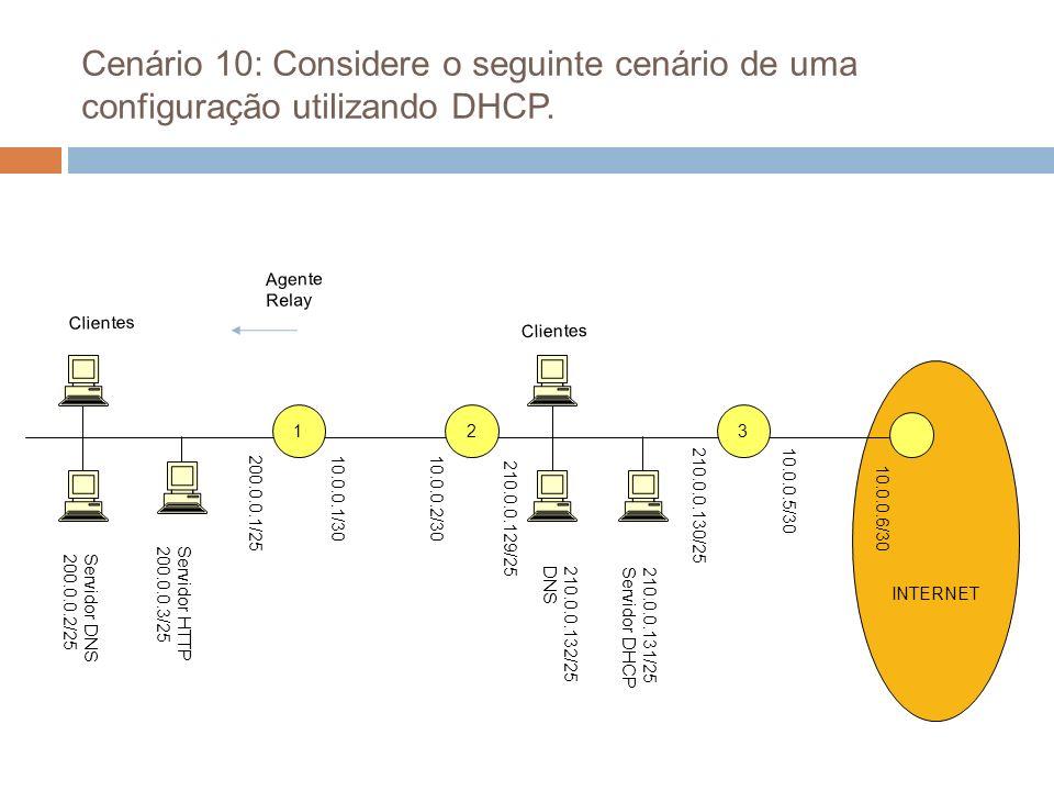 Cenário 10: Considere o seguinte cenário de uma configuração utilizando DHCP.
