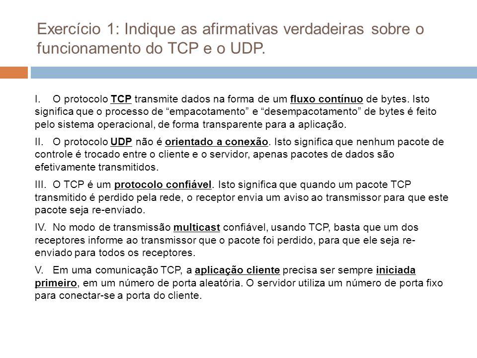 Exercício 1: Indique as afirmativas verdadeiras sobre o funcionamento do TCP e o UDP.