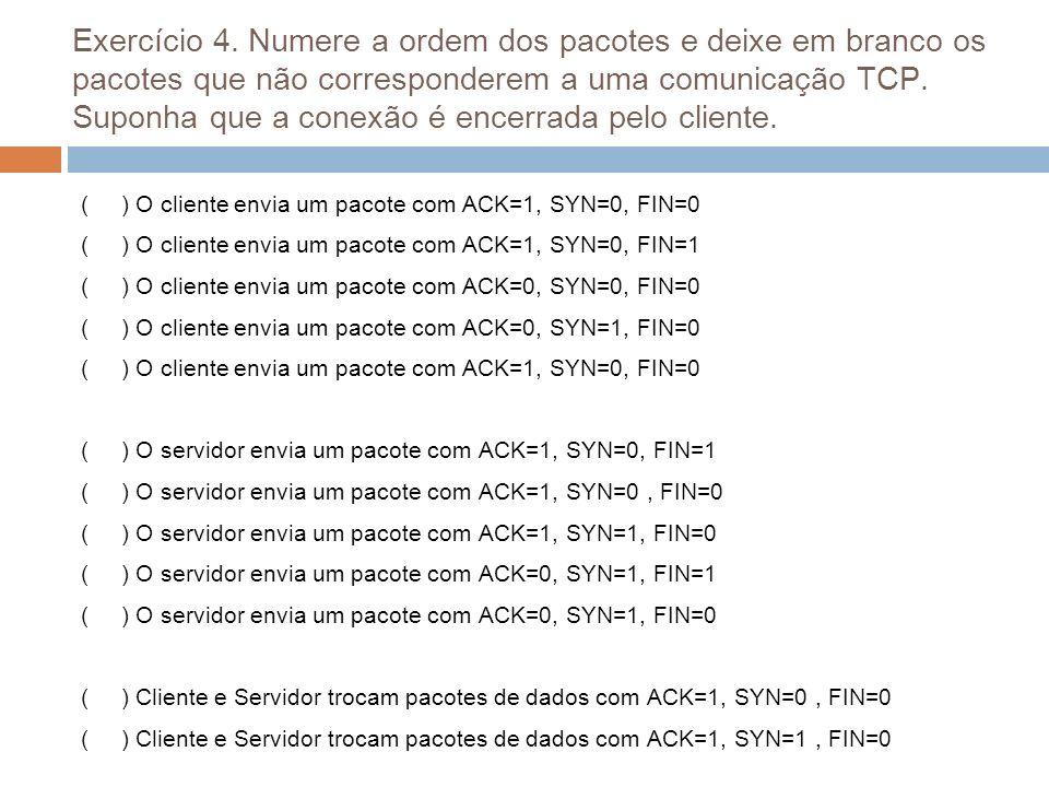 Exercício 4. Numere a ordem dos pacotes e deixe em branco os pacotes que não corresponderem a uma comunicação TCP. Suponha que a conexão é encerrada pelo cliente.