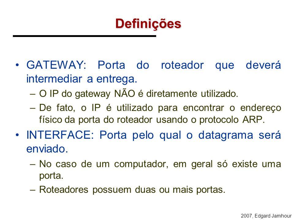 Definições GATEWAY: Porta do roteador que deverá intermediar a entrega. O IP do gateway NÃO é diretamente utilizado.