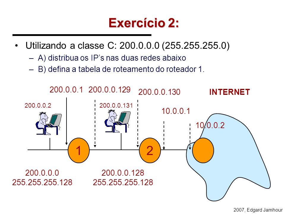 Exercício 2: 1 2 Utilizando a classe C: 200.0.0.0 (255.255.255.0)