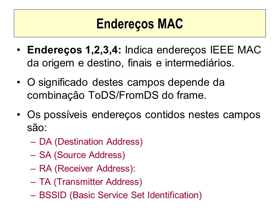 Endereços MAC Endereços 1,2,3,4: Indica endereços IEEE MAC da origem e destino, finais e intermediários.